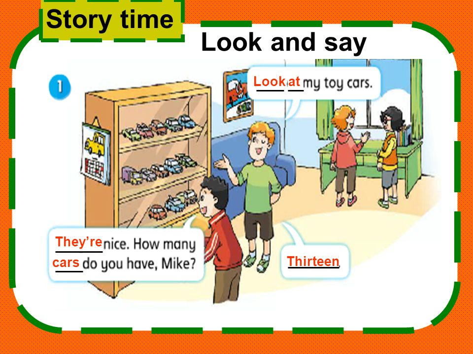 Story time Look and say Look at They're cars Thirteen