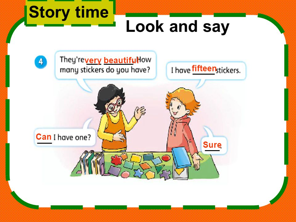 Story time Look and say very beautiful fifteen Can Sure