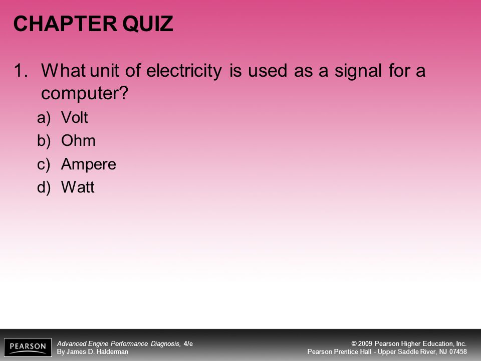 CHAPTER QUIZ What unit of electricity is used as a signal for a computer Volt Ohm Ampere Watt