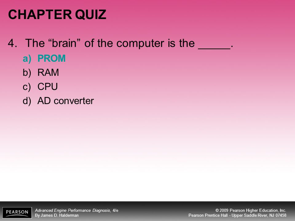 CHAPTER QUIZ 4. The brain of the computer is the _____. PROM RAM CPU