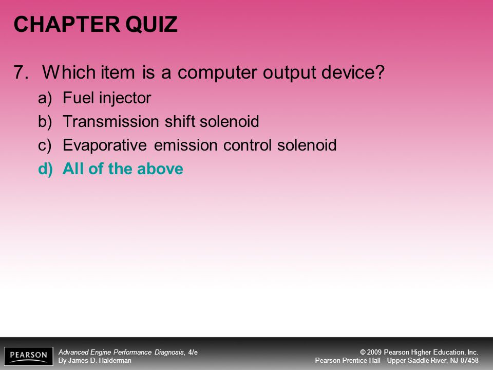 CHAPTER QUIZ 7. Which item is a computer output device Fuel injector