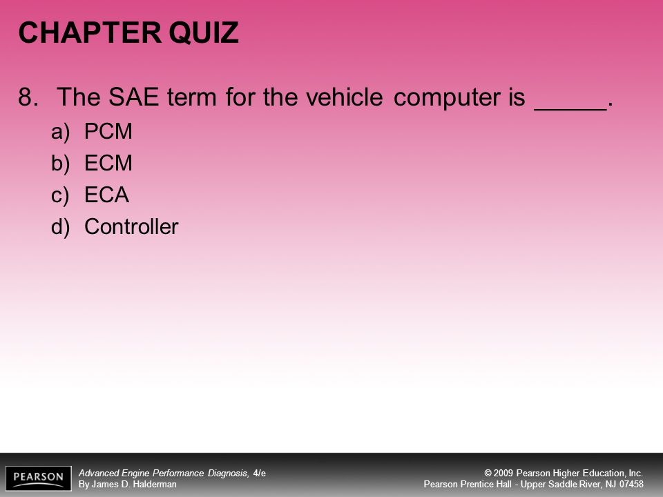CHAPTER QUIZ 8. The SAE term for the vehicle computer is _____. PCM