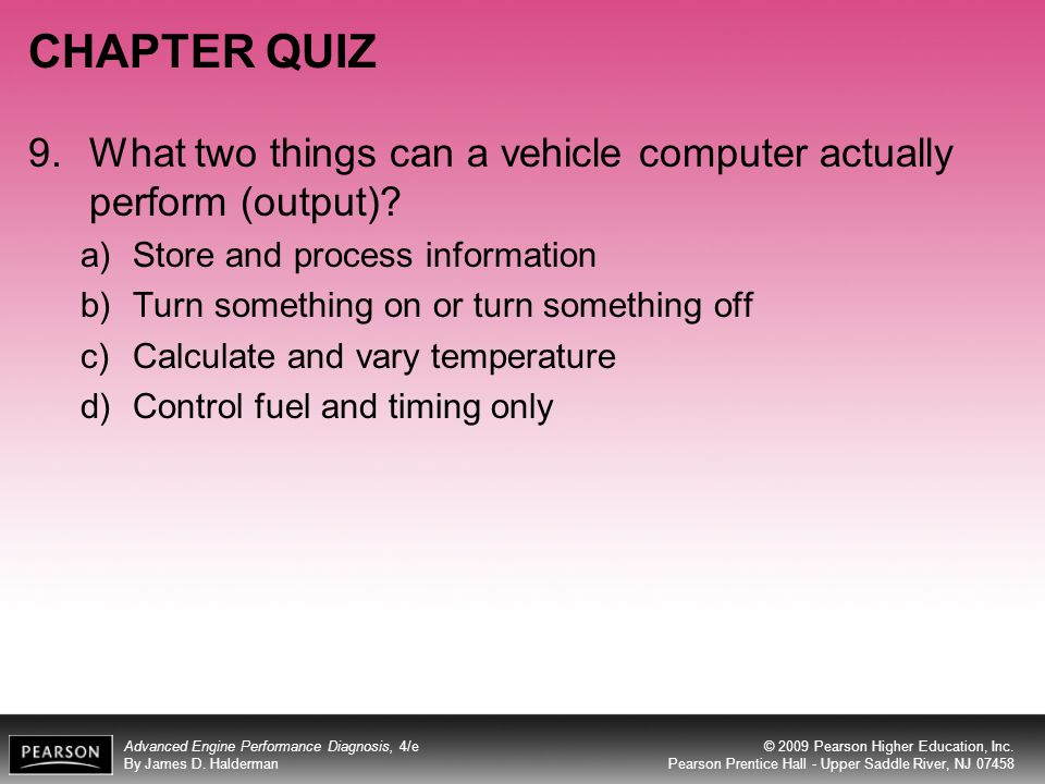 CHAPTER QUIZ 9. What two things can a vehicle computer actually perform (output) Store and process information.