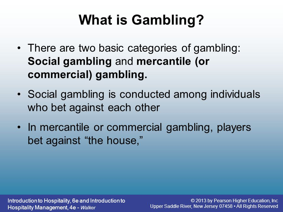 What is Gambling There are two basic categories of gambling: Social gambling and mercantile (or commercial) gambling.
