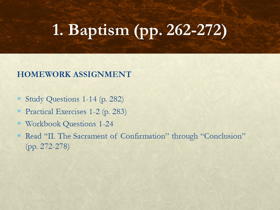1. Baptism (pp. 262-272) HOMEWORK ASSIGNMENT