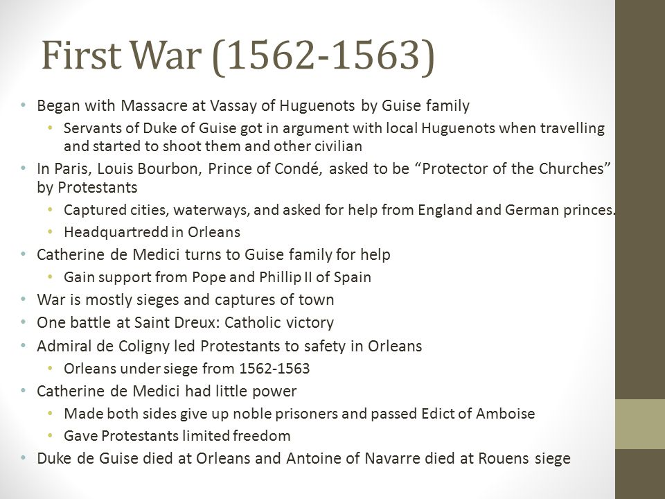 First War (1562-1563) Began with Massacre at Vassay of Huguenots by Guise family.