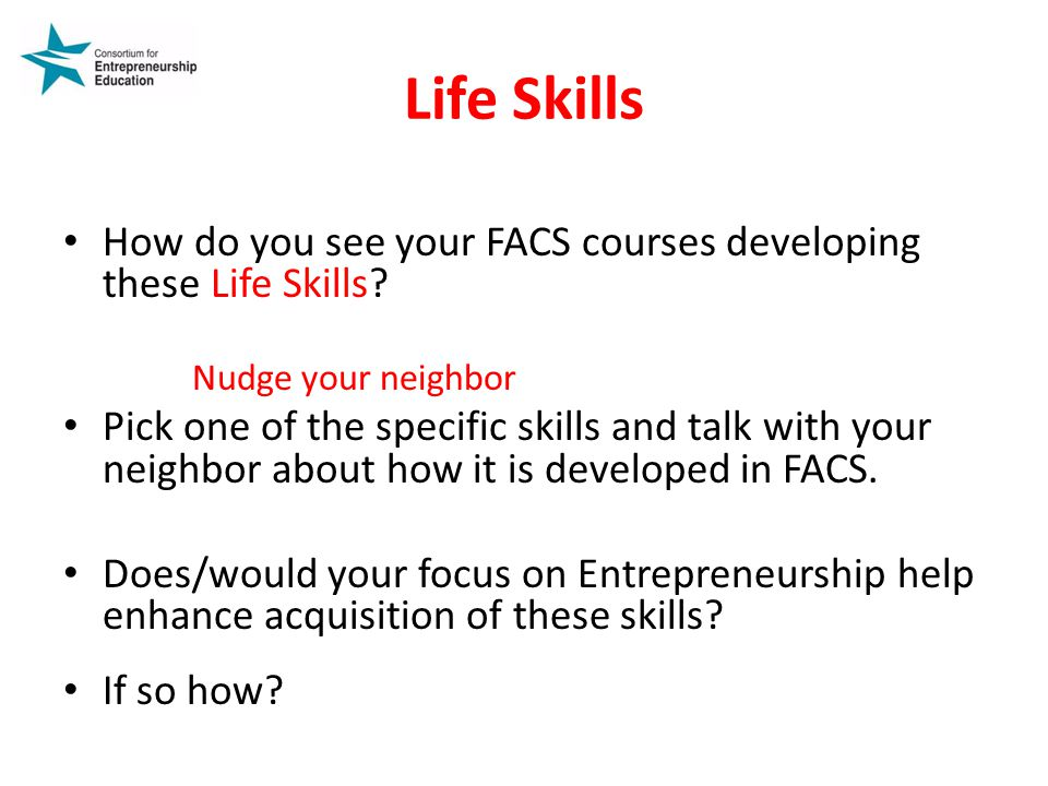 Life Skills How do you see your FACS courses developing these Life Skills Nudge your neighbor.