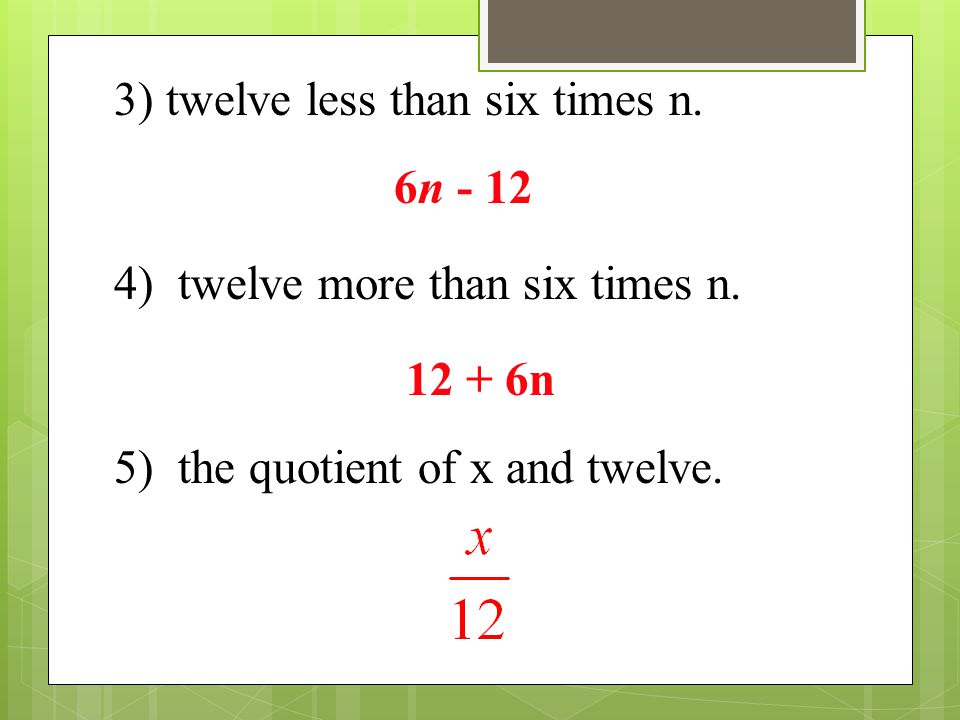 3) twelve less than six times n.