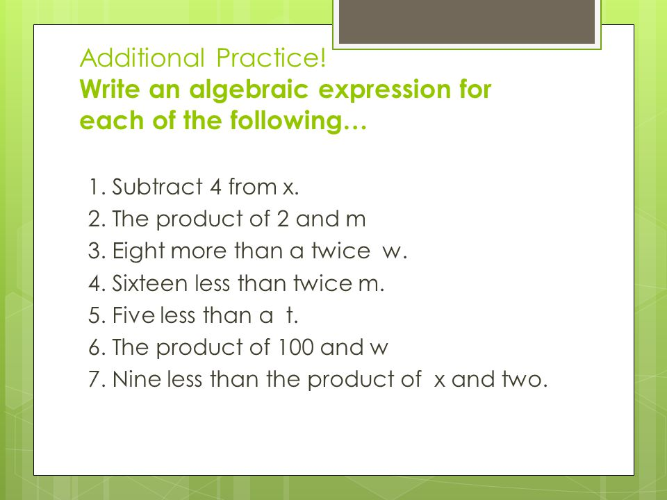 Additional Practice! Write an algebraic expression for each of the following…