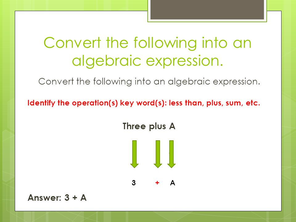 Convert the following into an algebraic expression.