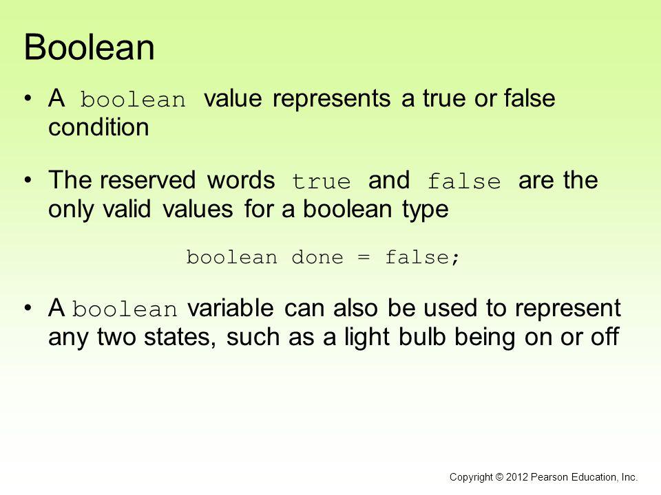 Boolean A boolean value represents a true or false condition