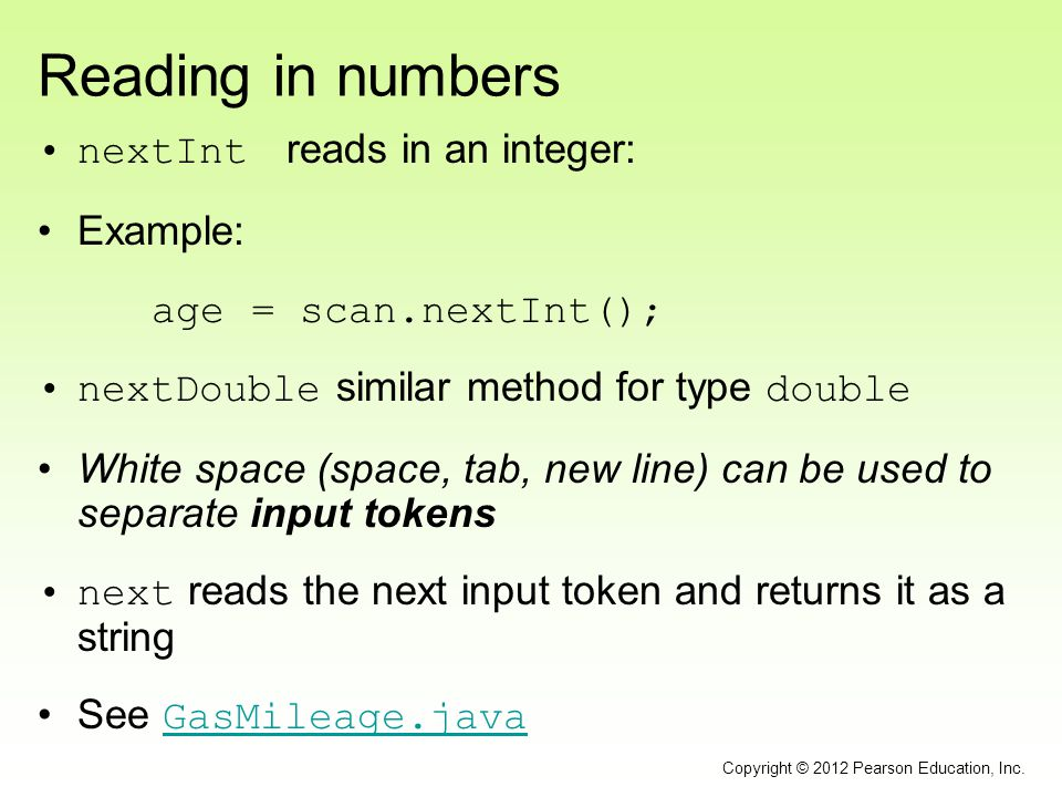 Reading in numbers nextInt reads in an integer: Example:
