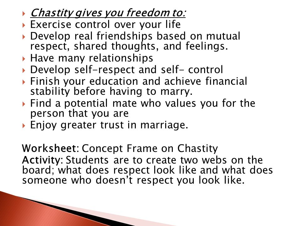 Chastity gives you freedom to: