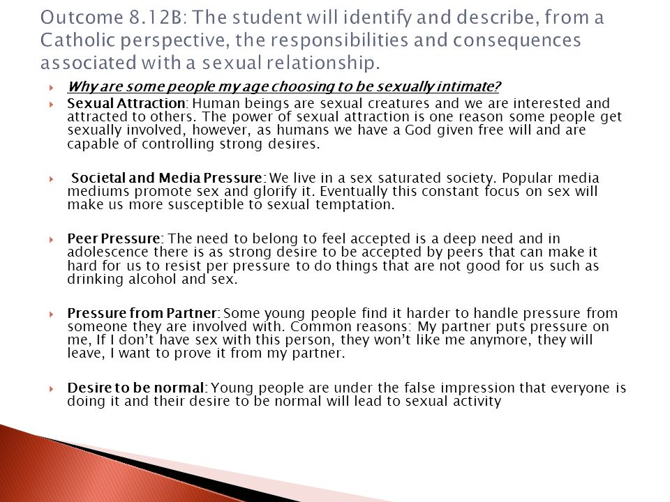Outcome 8.12B: The student will identify and describe, from a Catholic perspective, the responsibilities and consequences associated with a sexual relationship.