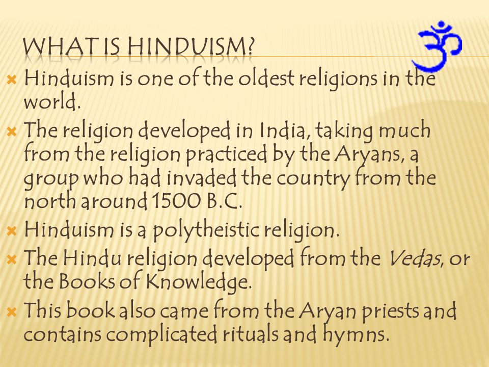 What is Hinduism Hinduism is one of the oldest religions in the world.