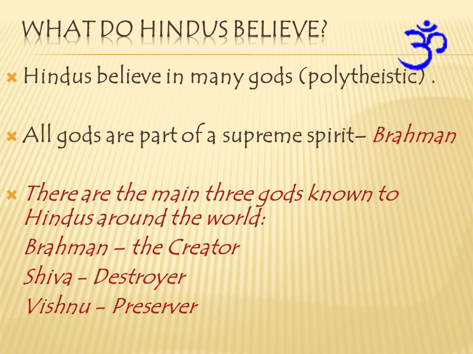 What do Hindus believe Hindus believe in many gods (polytheistic) .