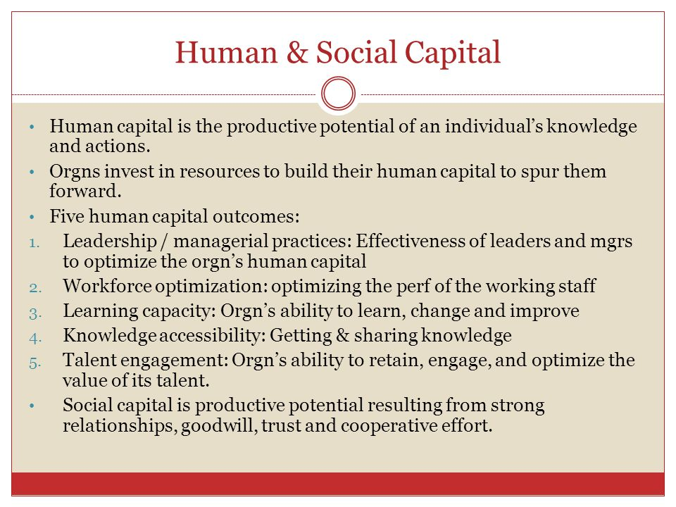 Human & Social Capital Human capital is the productive potential of an individual's knowledge and actions.
