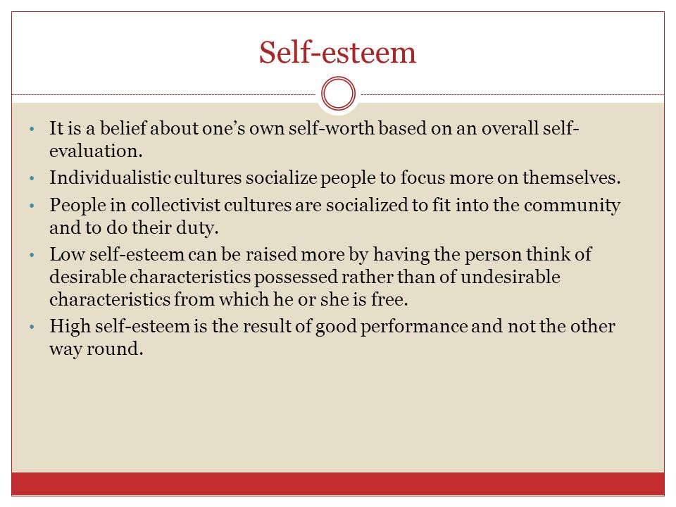 Self-esteem It is a belief about one's own self-worth based on an overall self-evaluation.