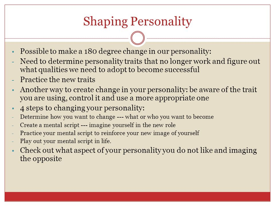Shaping Personality Possible to make a 180 degree change in our personality: