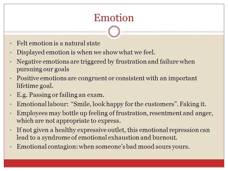 Emotion Felt emotion is a natural state