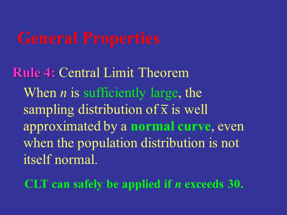 General Properties Rule 4: Central Limit Theorem