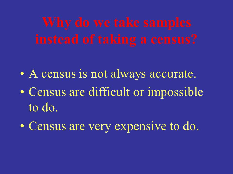 Why do we take samples instead of taking a census