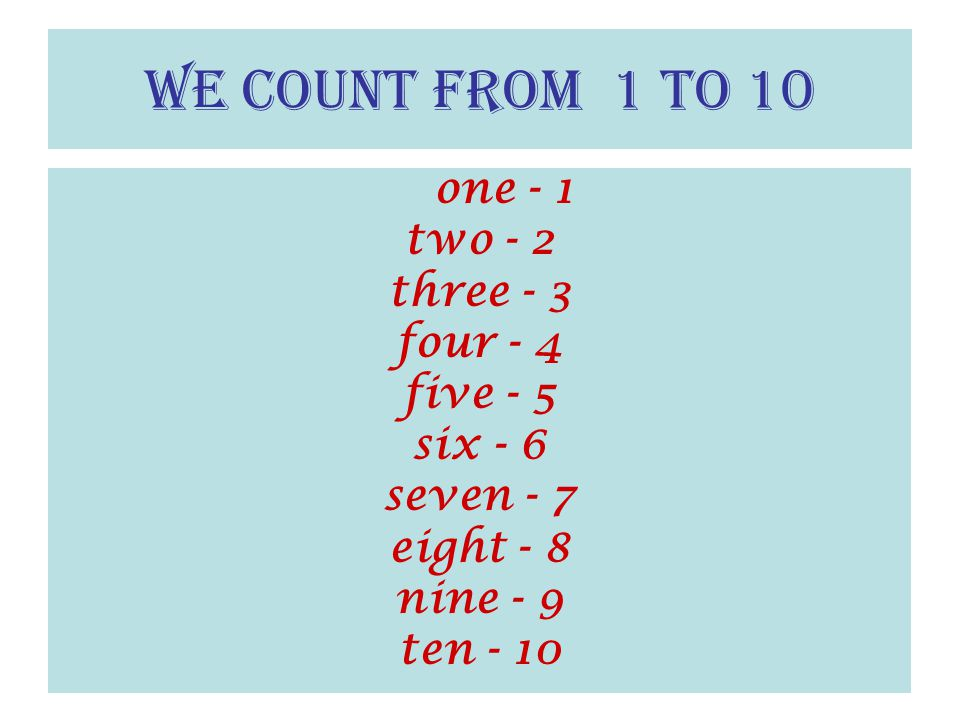 We count from 1 to 10 one - 1 two - 2 three - 3 four - 4 five - 5