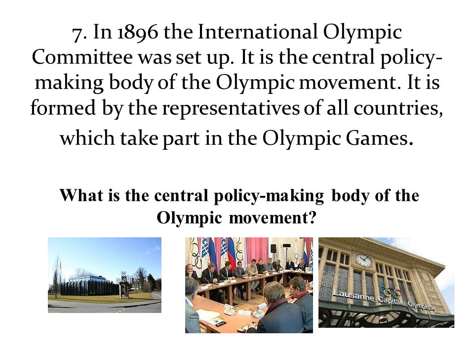 7. In 1896 the International Olympic Committee was set up