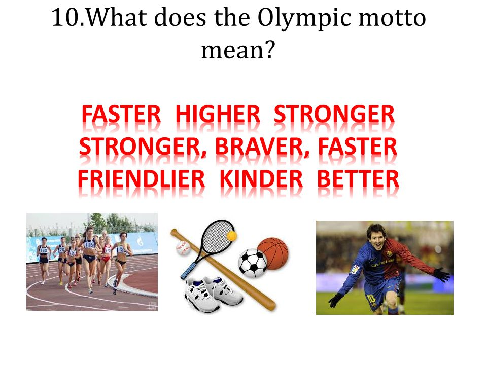 10. What does the Olympic motto mean