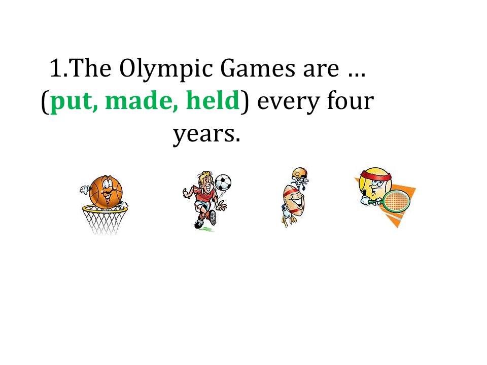 1.The Olympic Games are … (put, made, held) every four years.