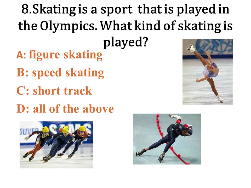 8. Skating is a sport that is played in the Olympics