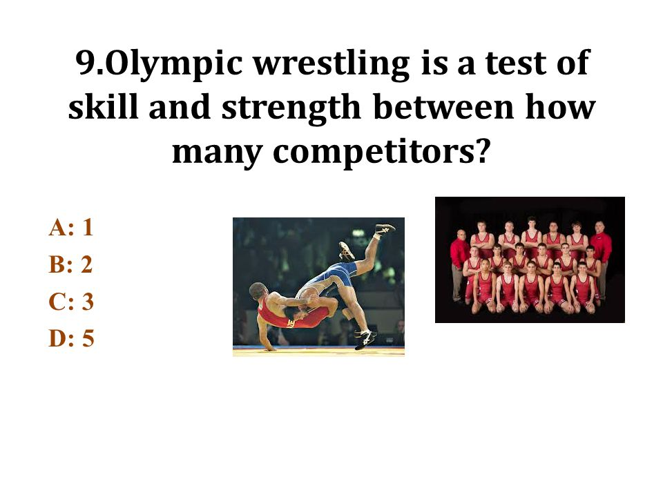 9.Olympic wrestling is a test of skill and strength between how many competitors