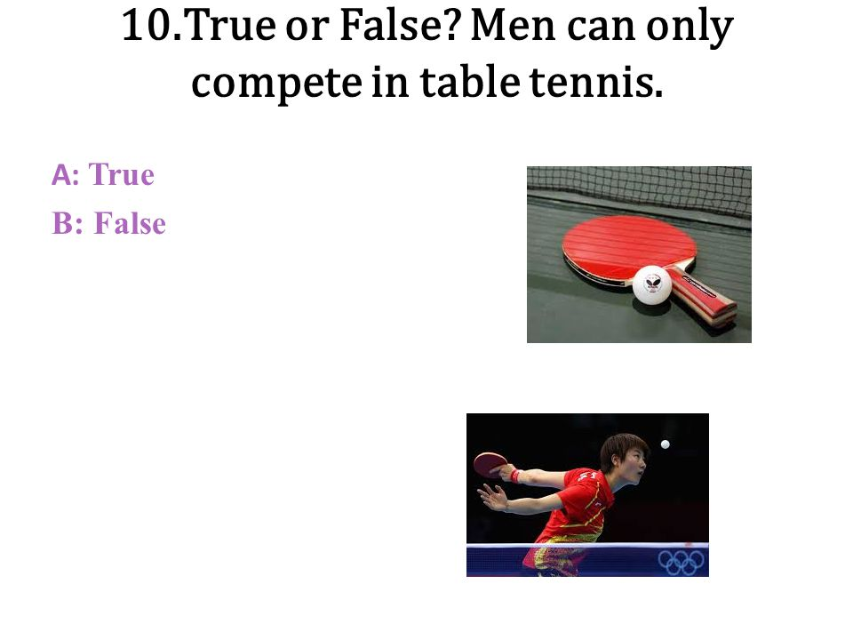 10.True or False Men can only compete in table tennis.