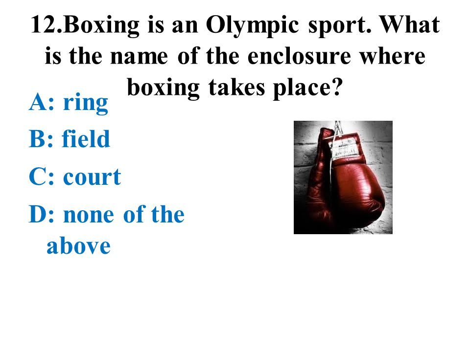 12. Boxing is an Olympic sport