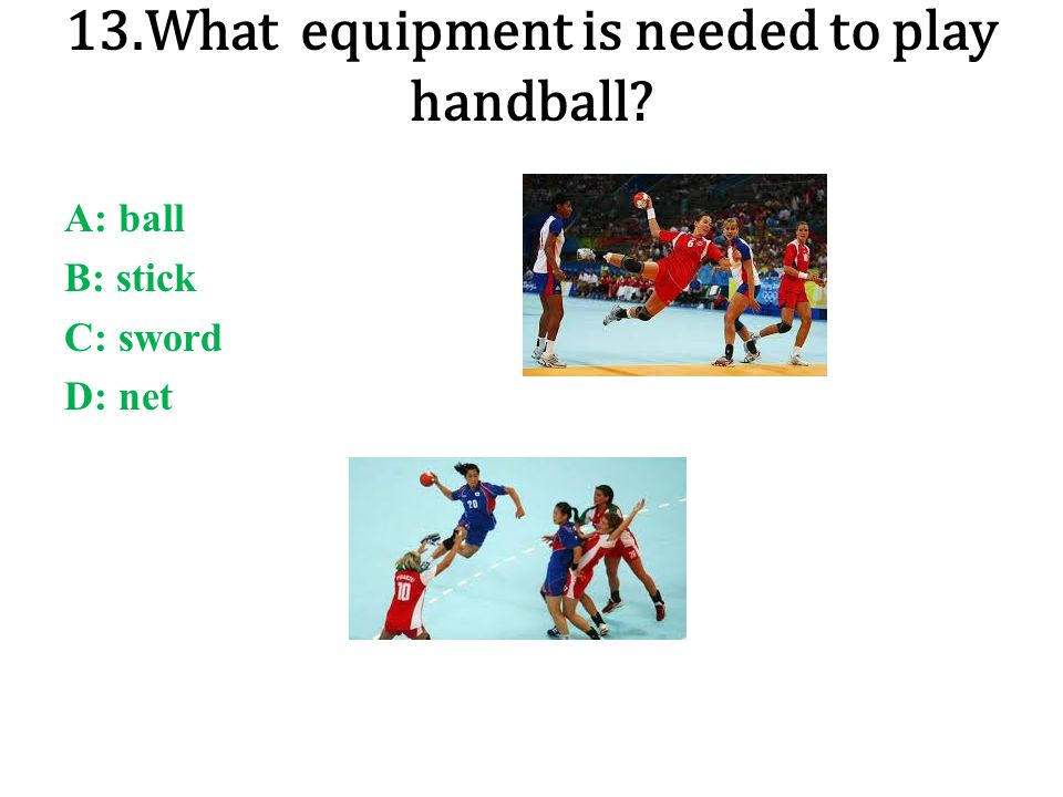 13.What equipment is needed to play handball
