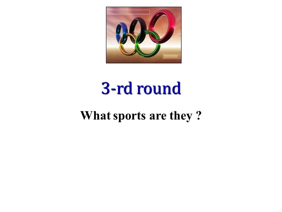 3-rd round What sports are they