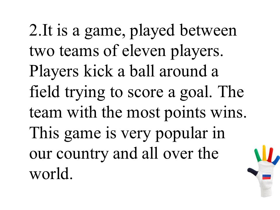 2. It is a game, played between two teams of eleven players
