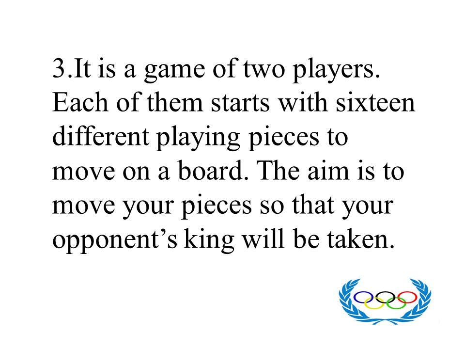 3. It is a game of two players