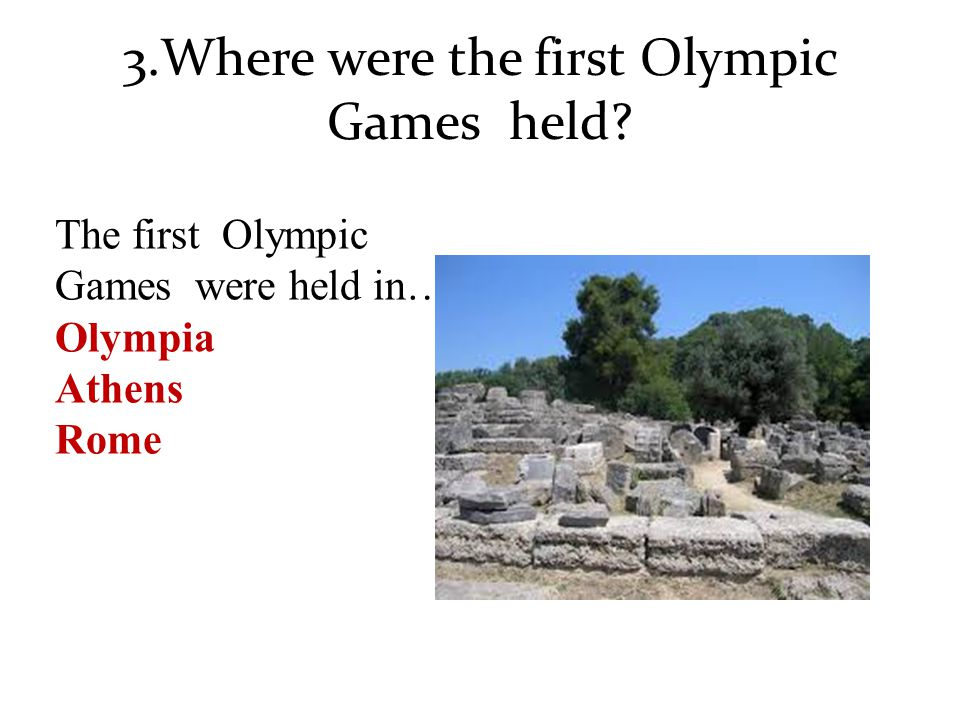 3.Where were the first Olympic Games held