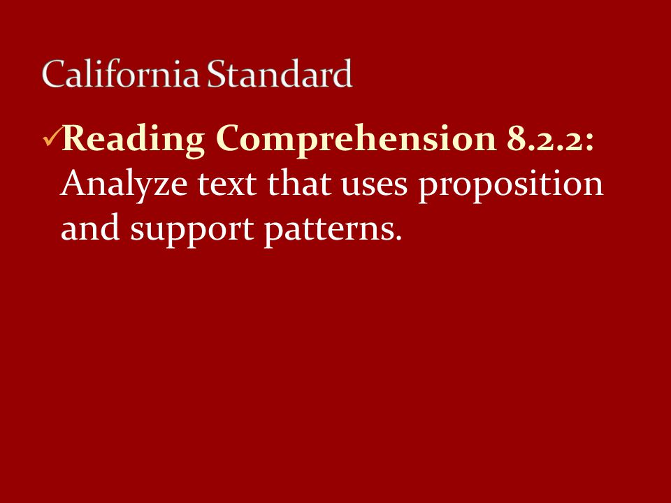 California Standard Reading Comprehension 8.2.2: Analyze text that uses proposition and support patterns.