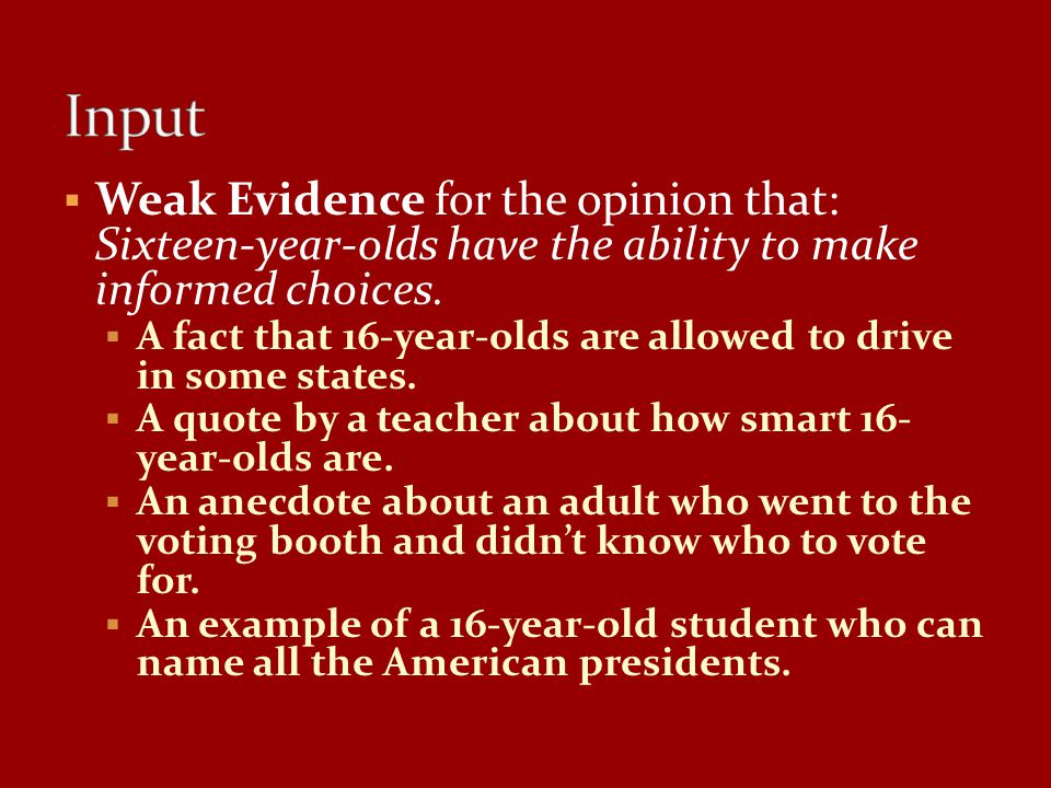 Input Weak Evidence for the opinion that: Sixteen-year-olds have the ability to make informed choices.
