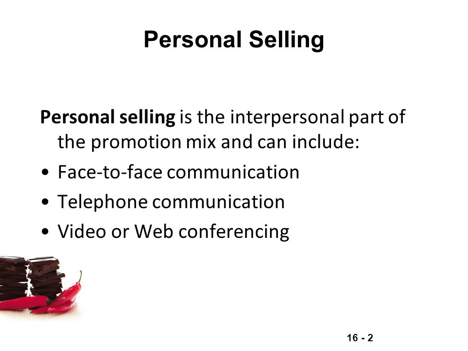 Personal Selling Personal selling is the interpersonal part of the promotion mix and can include: Face-to-face communication.