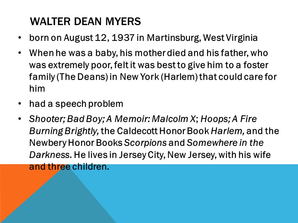 Walter Dean Myers born on August 12, 1937 in Martinsburg, West Virginia.