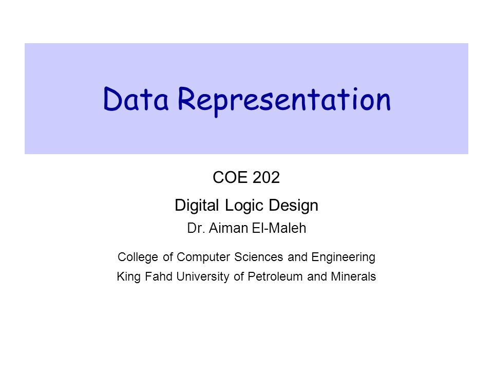 Data Representation COE 202 Digital Logic Design Dr. Aiman El-Maleh