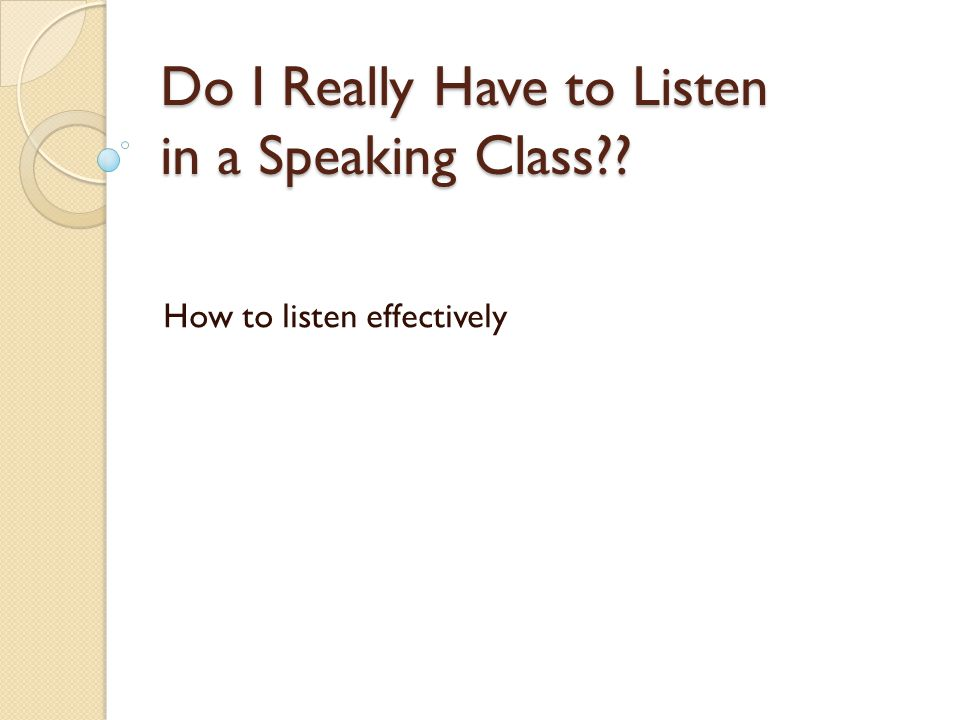 Do I Really Have to Listen in a Speaking Class