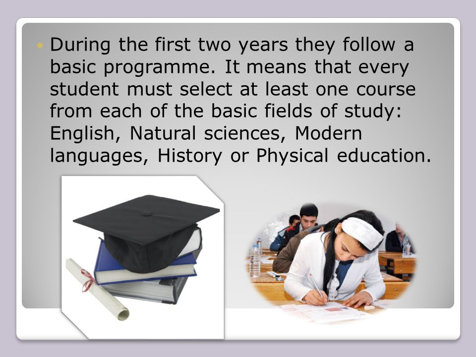 During the first two years they follow a basic programme