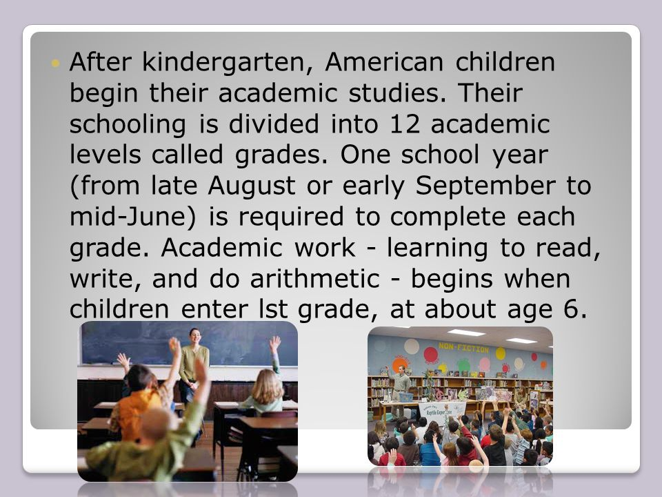 After kindergarten, American children begin their academic studies