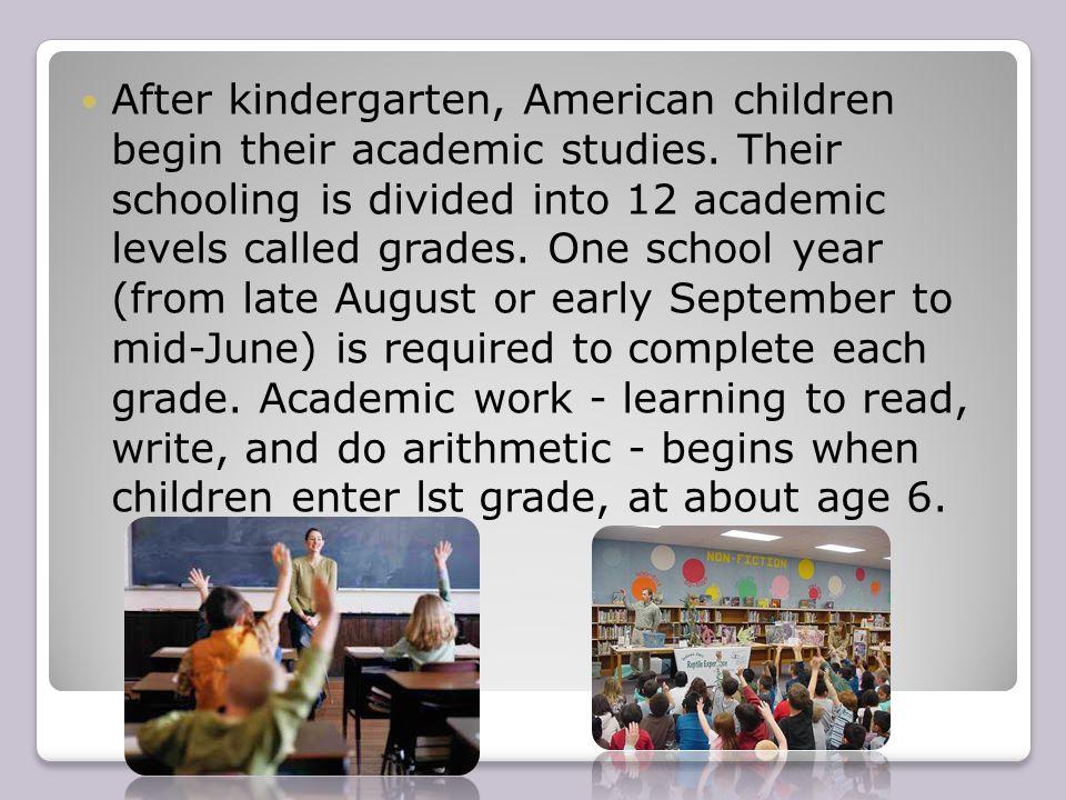 After kindergarten, American children begin their academic studies