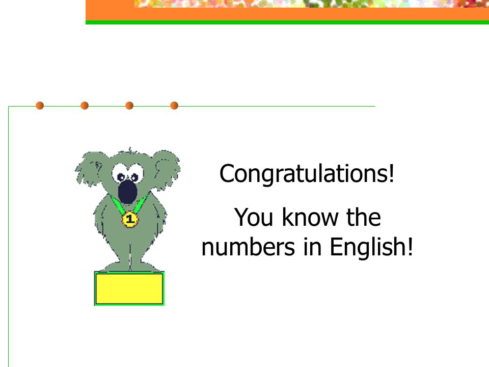 You know the numbers in English!