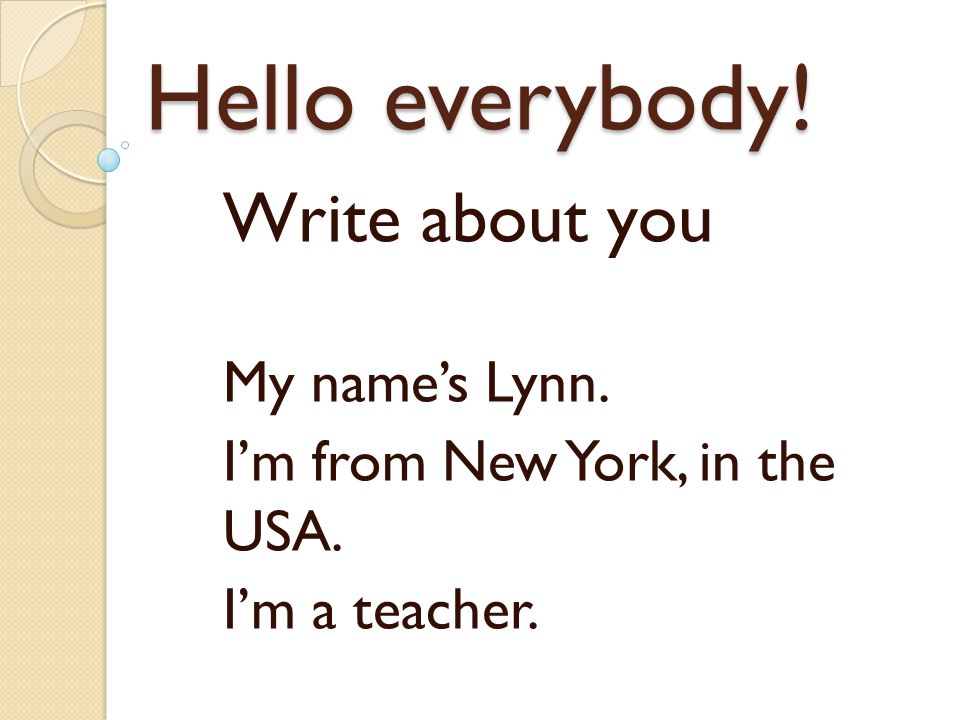 Hello everybody! Write about you My name's Lynn.